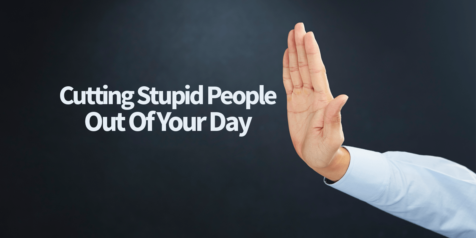 dealing with stupid people