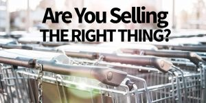 selling the right thing