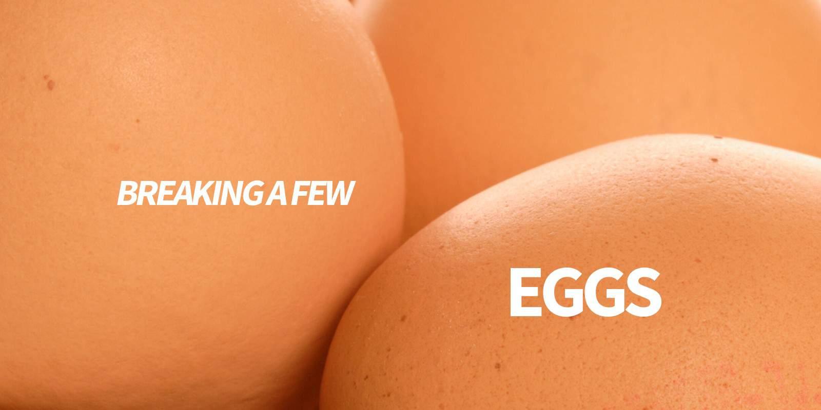 breaking a few eggs