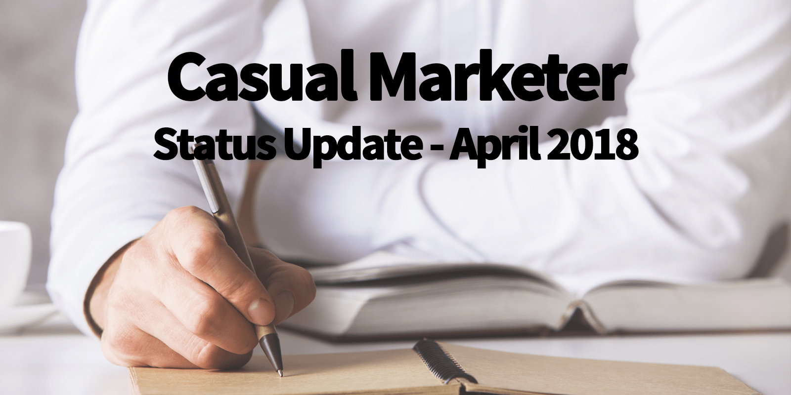 Casual Marketer April 2018 Monthly Update
